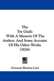 The Tre Giuli: With A Memoir Of The Author, And Some Account Of His Other Works (1826) by Giovanni Battista Casti image