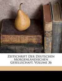 Zeitschrift Der Deutschen Morgenlndischen Gesellschaft, Volume 36 by Ernst Windisch