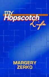 My Hopscotch Life by Margery Zerko image