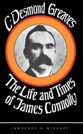 The Life and Times of James Connolly by Charles Desmond Greaves image