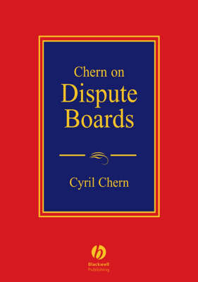 Chern on Dispute Boards: Practice and Procedure by Dr. Cyril Chern