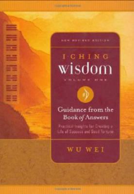 I Ching Wisdom: v. 1 by Wu Wei