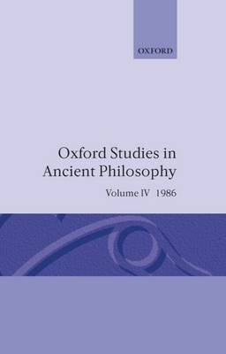 Oxford Studies in Ancient Philosophy: Volume IV by Julia Annas
