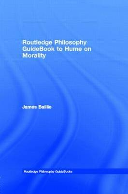 Routledge Philosophy GuideBook to Hume on Morality by James Baillie