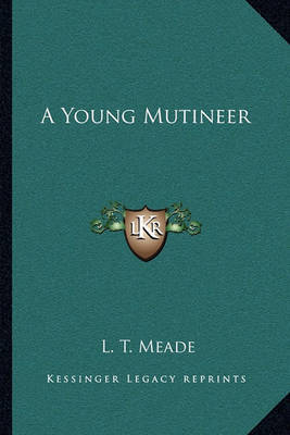A Young Mutineer by L.T. Meade