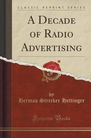 A Decade of Radio Advertising (Classic Reprint) by Herman Strecker Hettinger