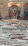 Uncertainties: Twenty-One Strange Tales
