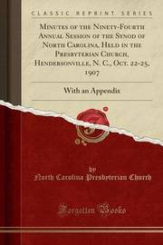 Minutes of the Ninety-Fourth Annual Session of the Synod of North Carolina, Held in the Presbyterian Church, Hendersonville, N. C., Oct. 22-25, 1907 by North Carolina Presbyterian Church