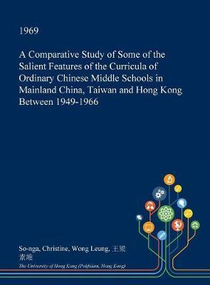 A Comparative Study of Some of the Salient Features of the Curricula of Ordinary Chinese Middle Schools in Mainland China, Taiwan and Hong Kong Between 1949-1966 by So-Nga Christine Wong Leung image