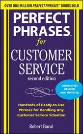Perfect Phrases for Customer Service, Second Edition by Robert Bacal