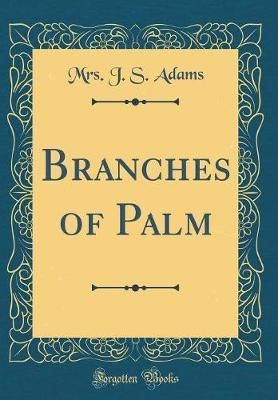 Branches of Palm (Classic Reprint) by Mrs. J.S. Adams