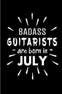 Badass Guitarists Are Born In July by Cakes N Candles