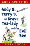 Andy G, Terry D, the Brave Tea-lady and the Evil Bee by Andy Griffiths