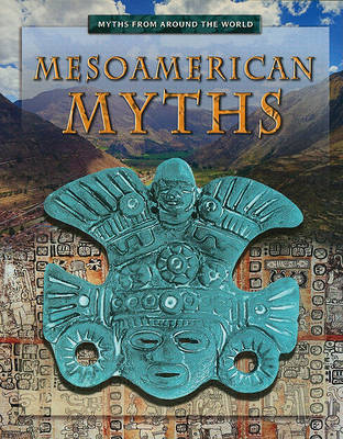 Mesoamerican Myths by Anita Dalal