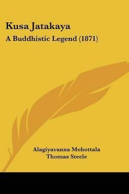 Kusa Jatakaya: A Buddhistic Legend (1871) by Alagiyavanna Mohottala