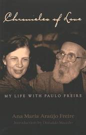 Chronicles of Love: My Life with Paulo Freire by Ana Maria Araaujo Freire
