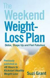 The Weekend Weight-Loss Plan: Detox, Shape Up and Feel Fabulous by Suzi Grant image