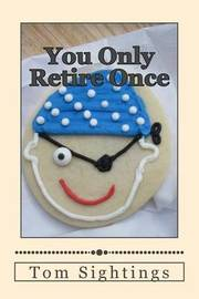 You Only Retire Once: A Baby Boomer Looks at Health, Finance, Retirement, Grown-Up Children ... and How Time Flies by Tom Sightings image