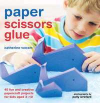 Paper Scissors Glue by Catherine Woram