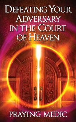 Defeating Your Adversary in the Court of Heaven by Praying Medic