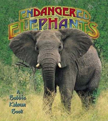 Endangered Elephants by Bobbie Kalman
