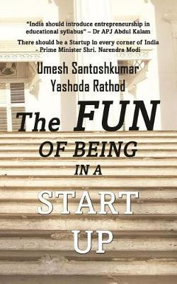 The Fun of Being in a Start Up by Umesh Santoshkumar