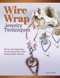 Wire Wrap Jewelry Techniques by Lora S. Irish