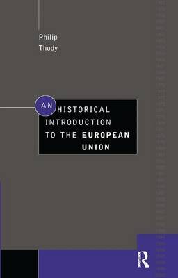 An Historical Introduction to the European Union by Philip Thody image