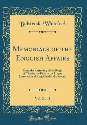 Memorials of the English Affairs, Vol. 2 of 4 by Bulstrode Whitelock