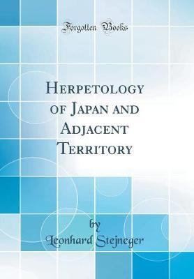 Herpetology of Japan and Adjacent Territory (Classic Reprint) by Leonhard Stejneger