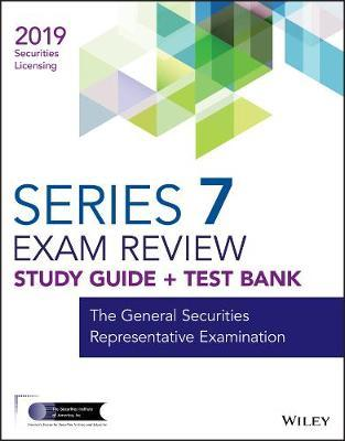 Wiley Series 7 Securities Licensing Exam Review 2019 + Test Bank by Wiley