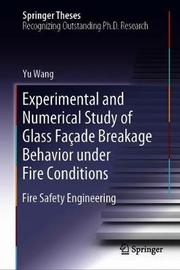 Experimental and Numerical Study of Glass Facade Breakage Behavior under Fire Conditions by Yu Wang