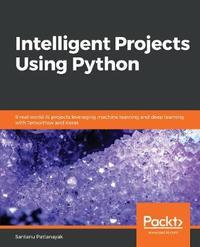 Intelligent Projects Using Python by Santanu Pattanayak