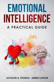 Emotional Intelligence, A Practical Guide by Debbie Lancer image