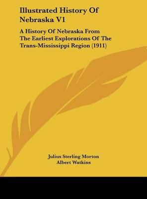 Illustrated History of Nebraska V1: A History of Nebraska from the Earliest Explorations of the Trans-Mississippi Region (1911) by Albert Watkins image