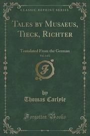 Tales by Musaeus, Tieck, Richter, Vol. 2 of 2 by Thomas Carlyle