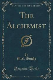 The Alchemist (Classic Reprint) by Mrs Hughs image