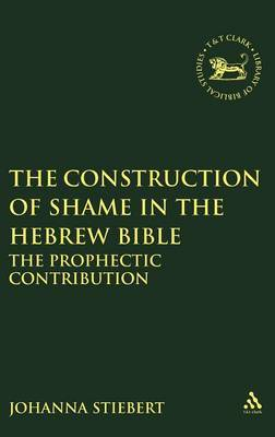 The Construction of Shame in the Hebrew Bible by Johanna Stiebert