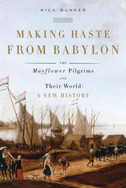 Making Haste from Babylon: The Mayflower Pilgrims and Their World: A New History by Nick Bunker image