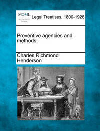 Preventive Agencies and Methods. by Charles Richmond Henderson
