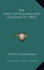 The Songs of England and Scotland V1 (1835) by Peter Cunningham