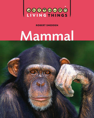 Living Things: Mammal by Robert Snedden