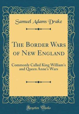 The Border Wars of New England by Samuel Adams Drake