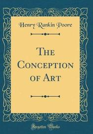 The Conception of Art (Classic Reprint) by Henry Rankin Poore image