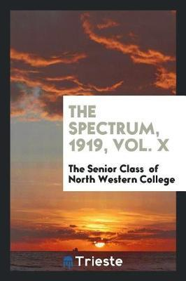 The Spectrum, 1919, Vol. X by The Senior Clas Of North Western College