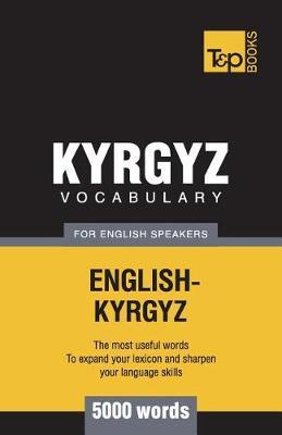 Kyrgyz Vocabulary for English Speakers - 5000 Words by Andrey Taranov