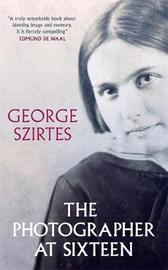 The Photographer at Sixteen by George Szirtes