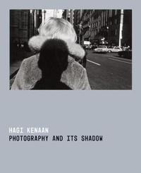 Photography and Its Shadow by Hagi Kenaan