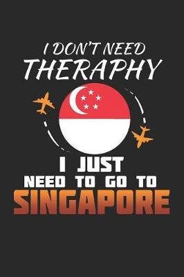 I Don't Need Therapy I Just Need To Go To Singapore by Maximus Designs