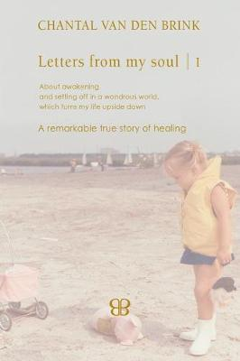 Letters From My Soul 1 by Chantal Van Den Brink